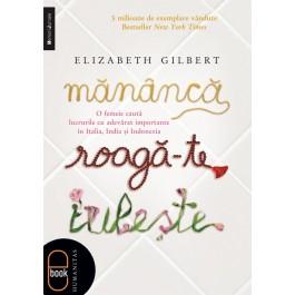 manca-roaga-te-iubeste-elizabeth-gilbert