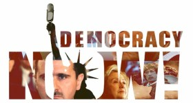Democracy Now! Criminal Cheerleaders for US-NATO-GCC's Perpetual Conflict and Bloodshed in Syria