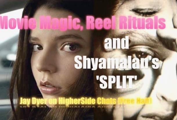 Movie Magic, Reel Rituals & Shyamalan's 'Split' – Jay Dyer on HigherSide Chats (Half)