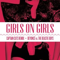 Beyonce vs. Beastie Boys - Girls on Girls (Captain Cuts Remix)