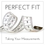 Perfect Fit Series: Taking Your Measurements