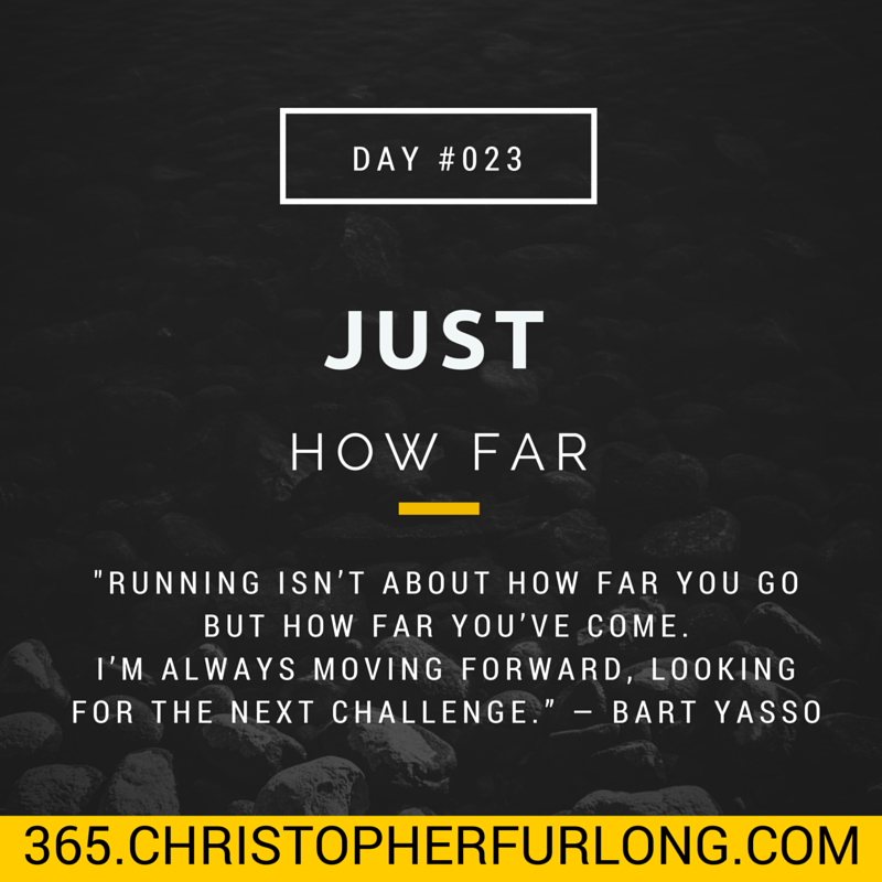 Day #023: Just How Far…