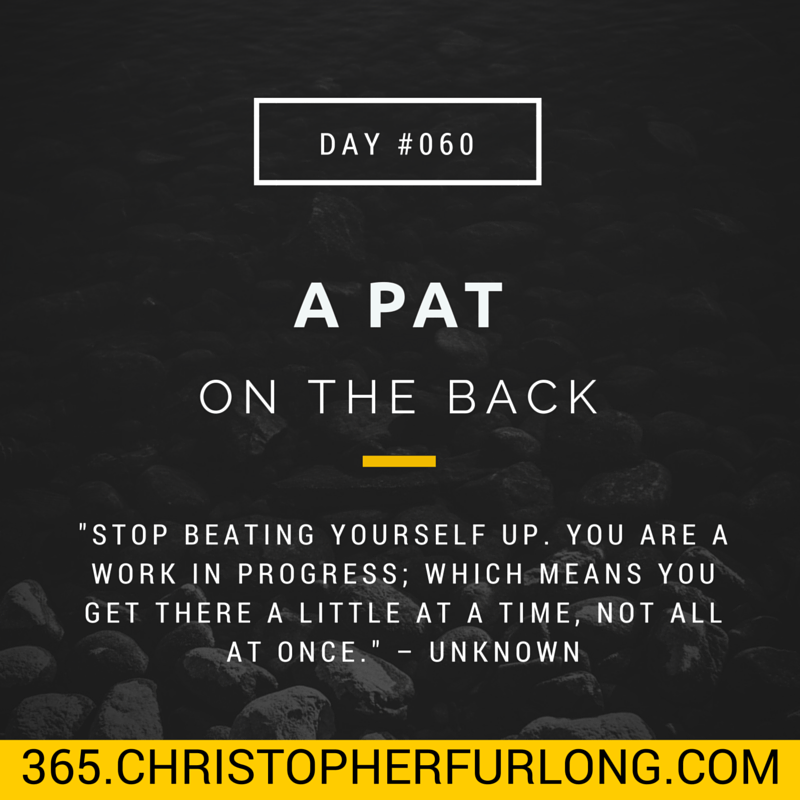Day #060: A Pat On The Back