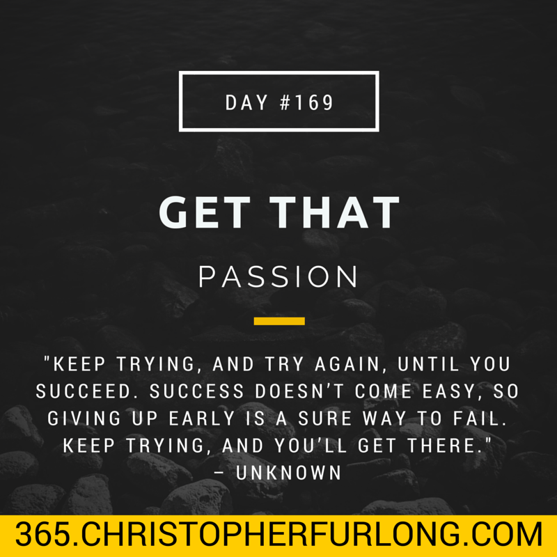 Day #169: Get That Passion