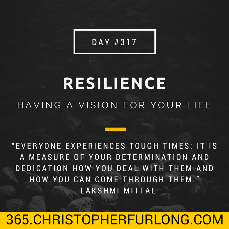Day #317: Resilience – Having A Vision For Your Life