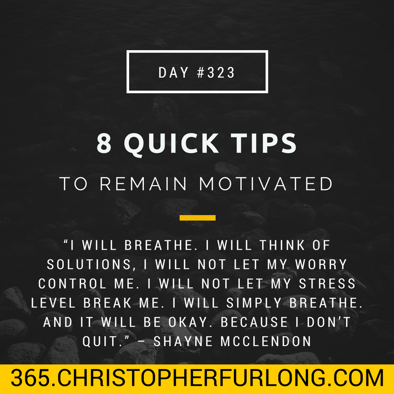 Day #323: 8 Quick Tips To Remain Motivated