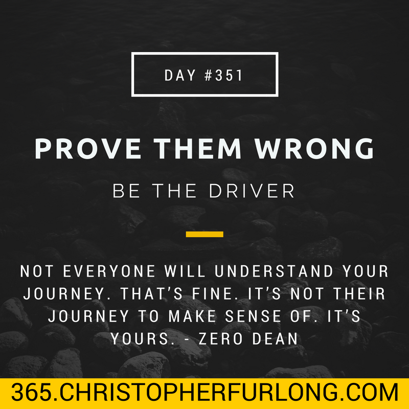 Day #351: Prove Them Wrong – Be The Driver
