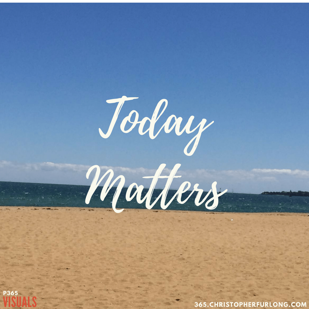 Day #043: Today Matters