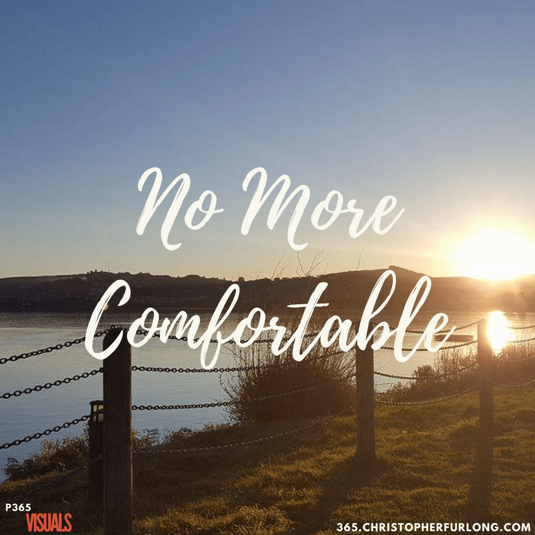 Day #058: No More Comfortable