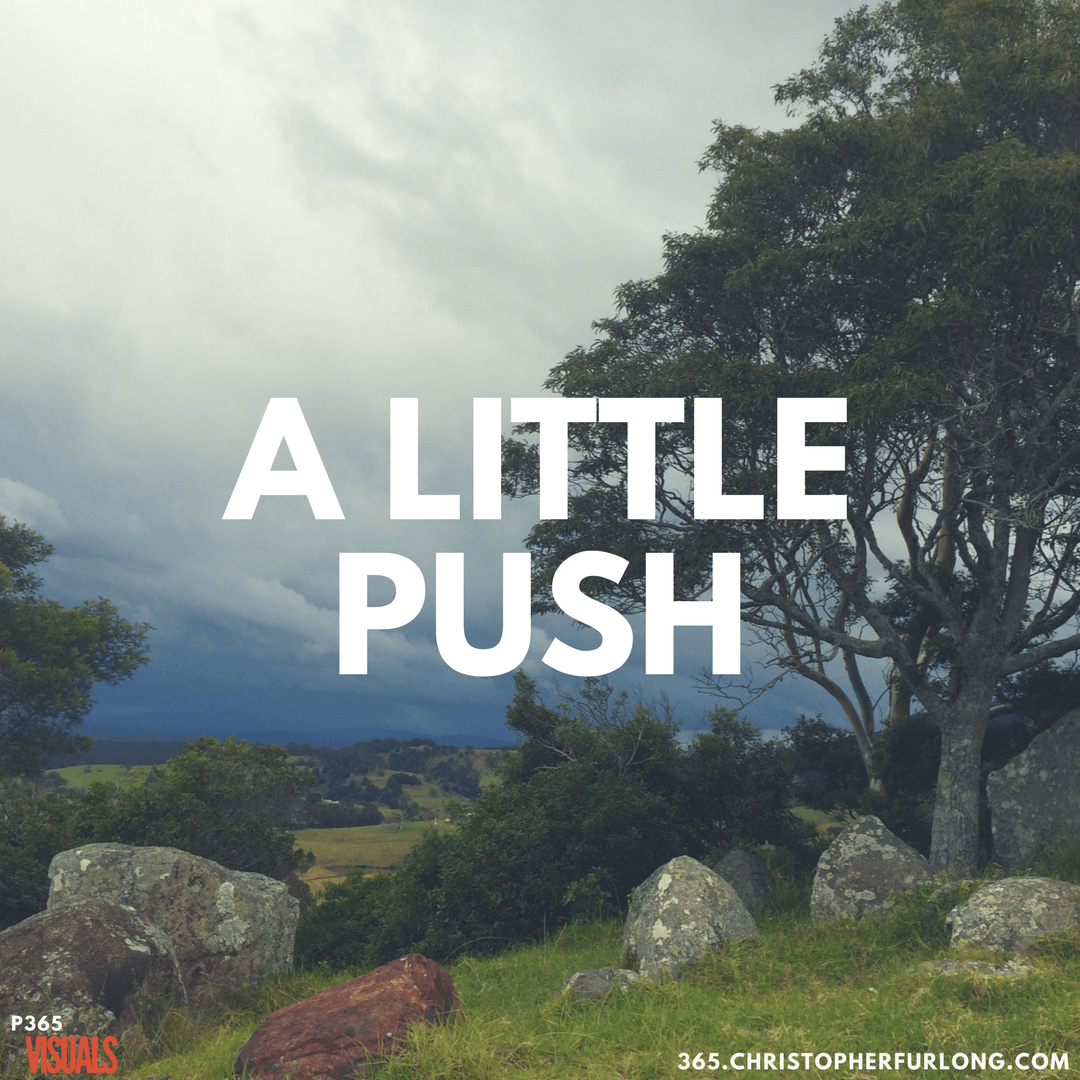 Day #054: Sometimes We Need A Little Push