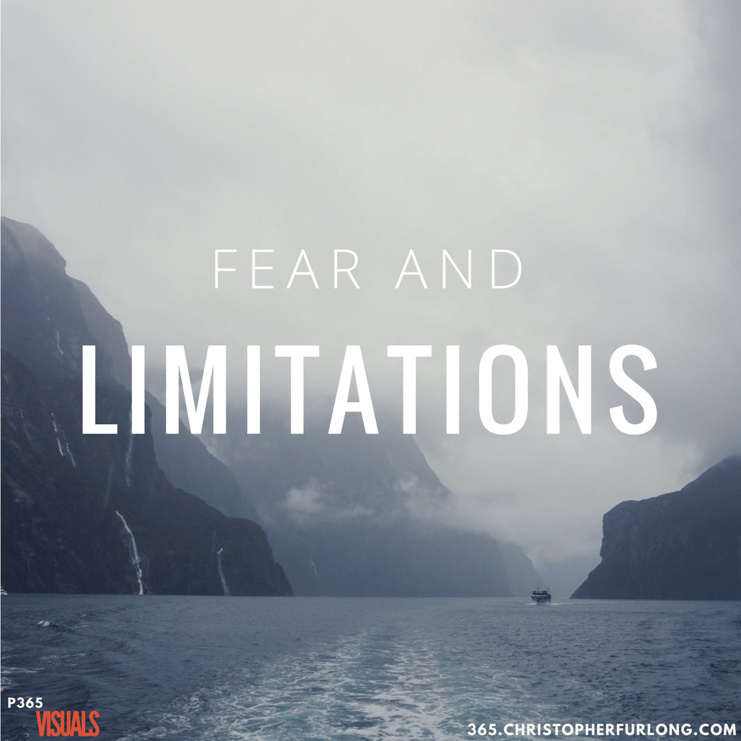 Day #116: Fear & Limitations