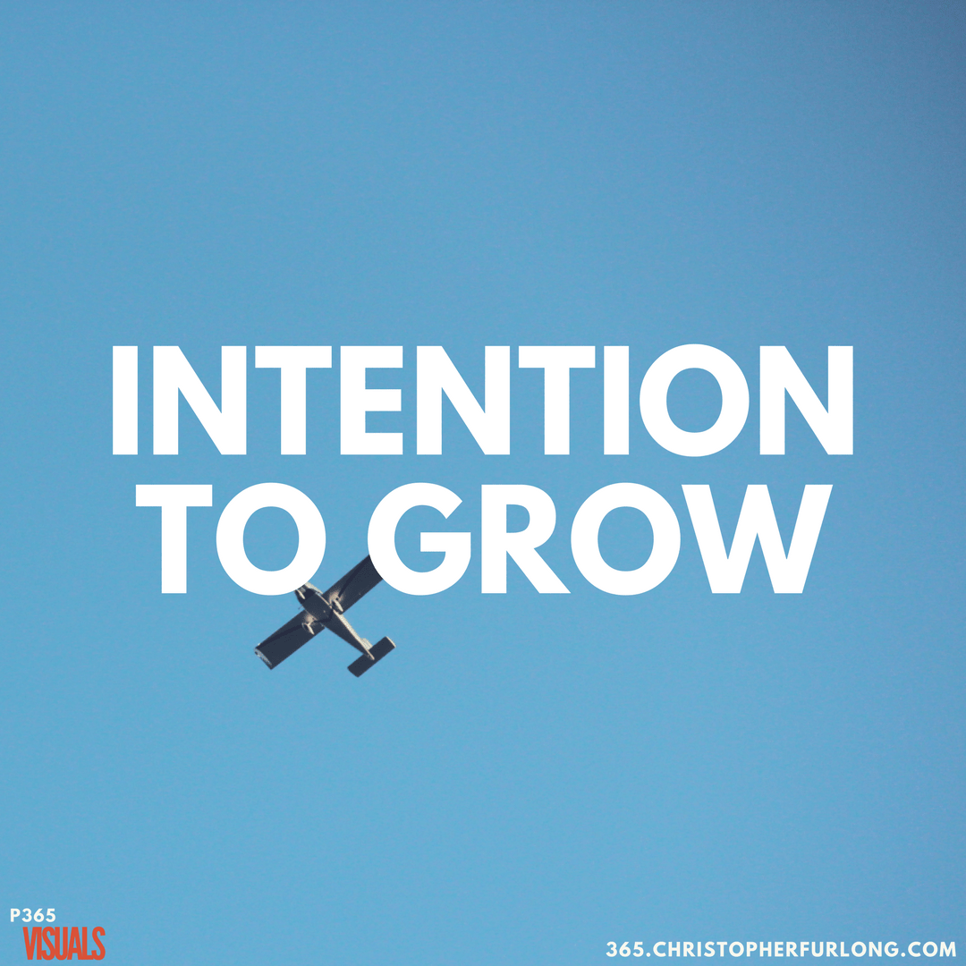 Day #123: The Intention To Grow