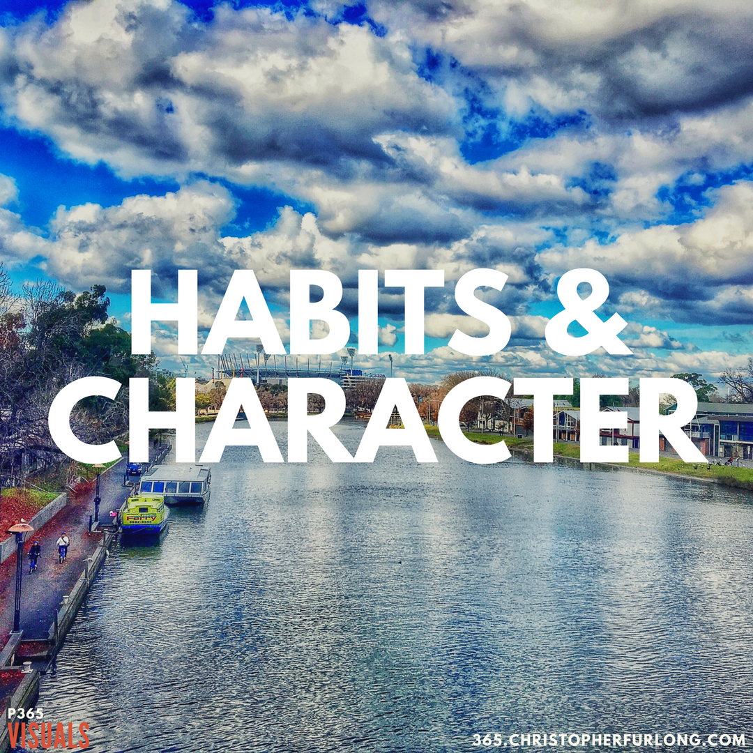 Day #189: Habits & Character
