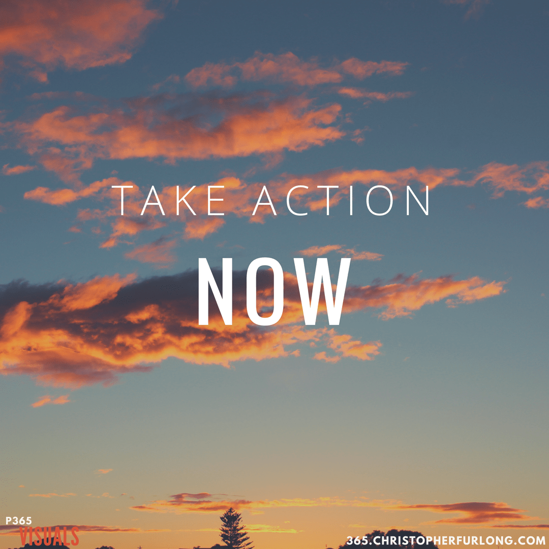 Day #197: Take Action Now