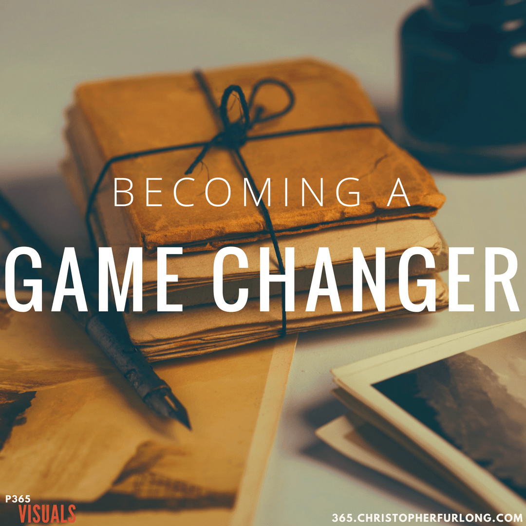 Day #224: Becoming A Game Changer