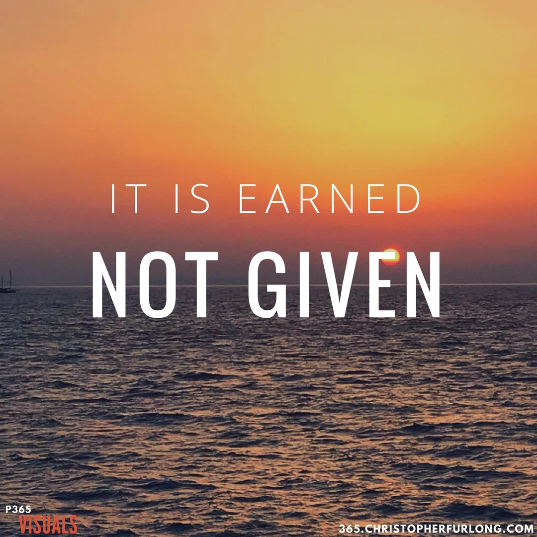 Day #275: It Is Earned, Not Given