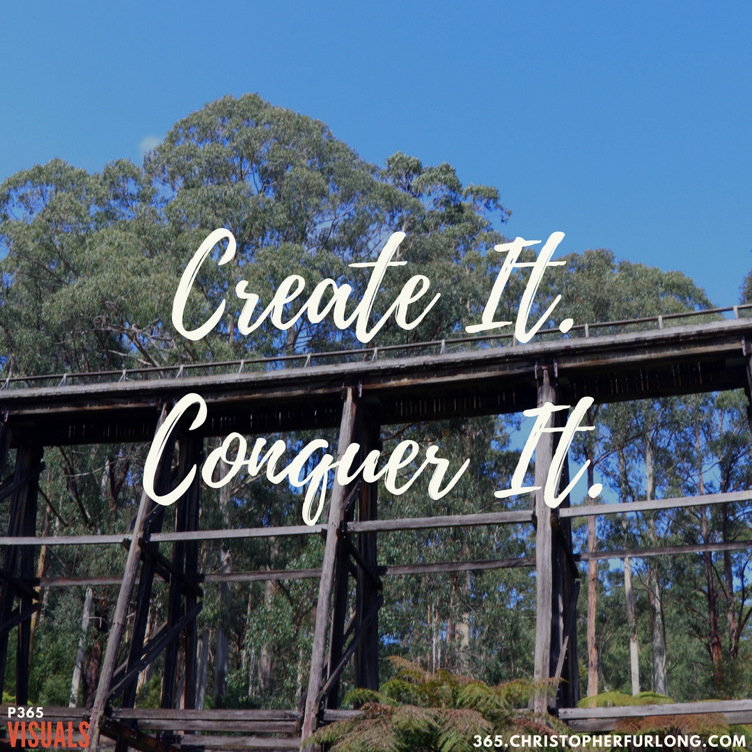 Day #289: Create It. Conquer It.