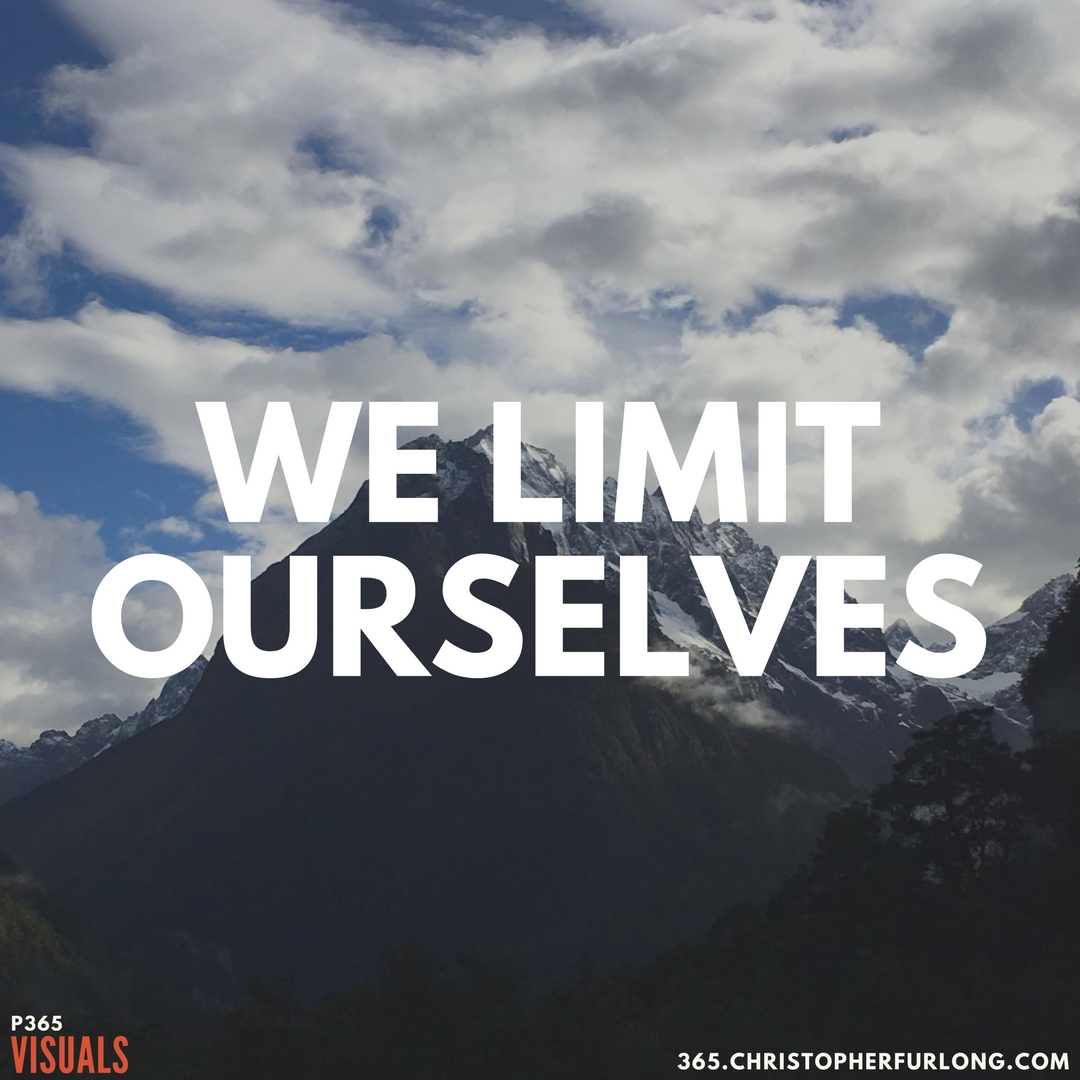 Day #300: How We Limit Ourselves