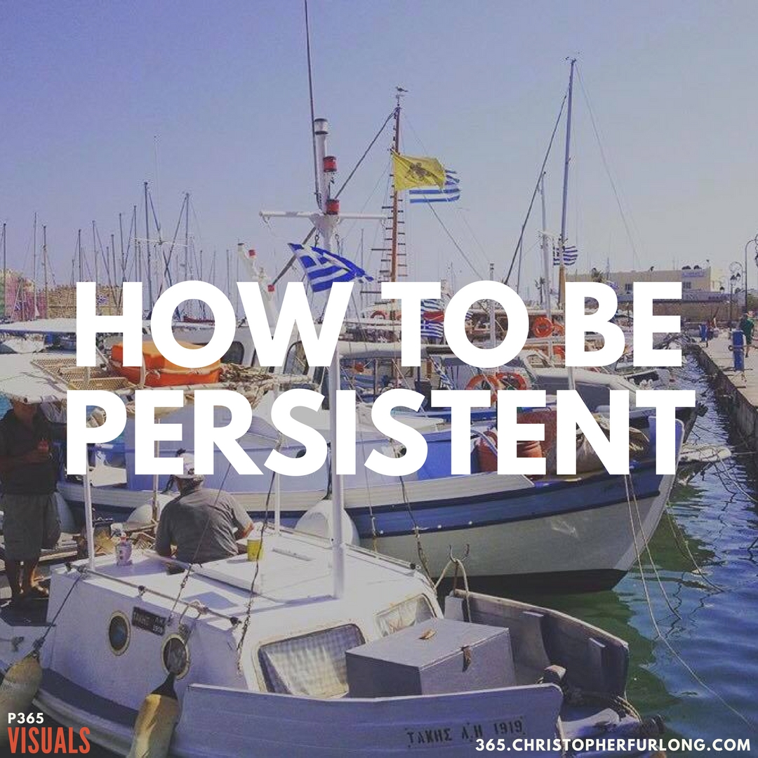 Day #303: How To Be Persistent