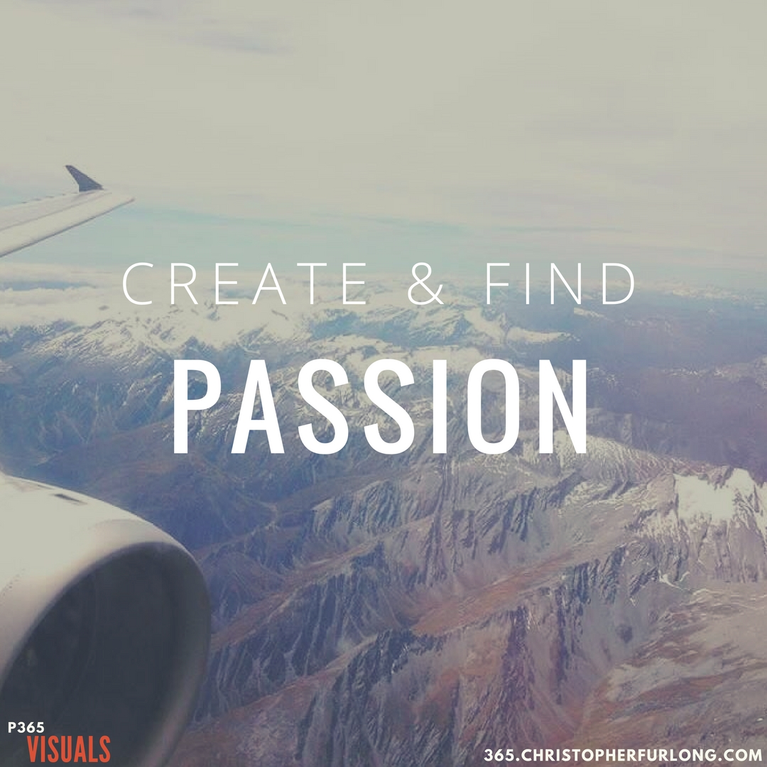 Day #311: Creating And Finding Passion