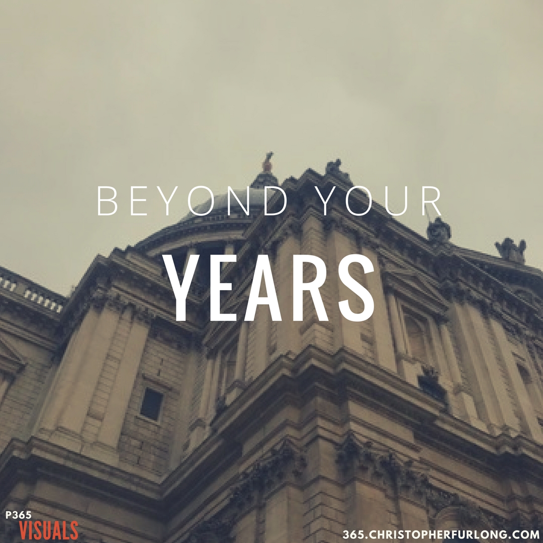 Day #332: Beyond Your Years