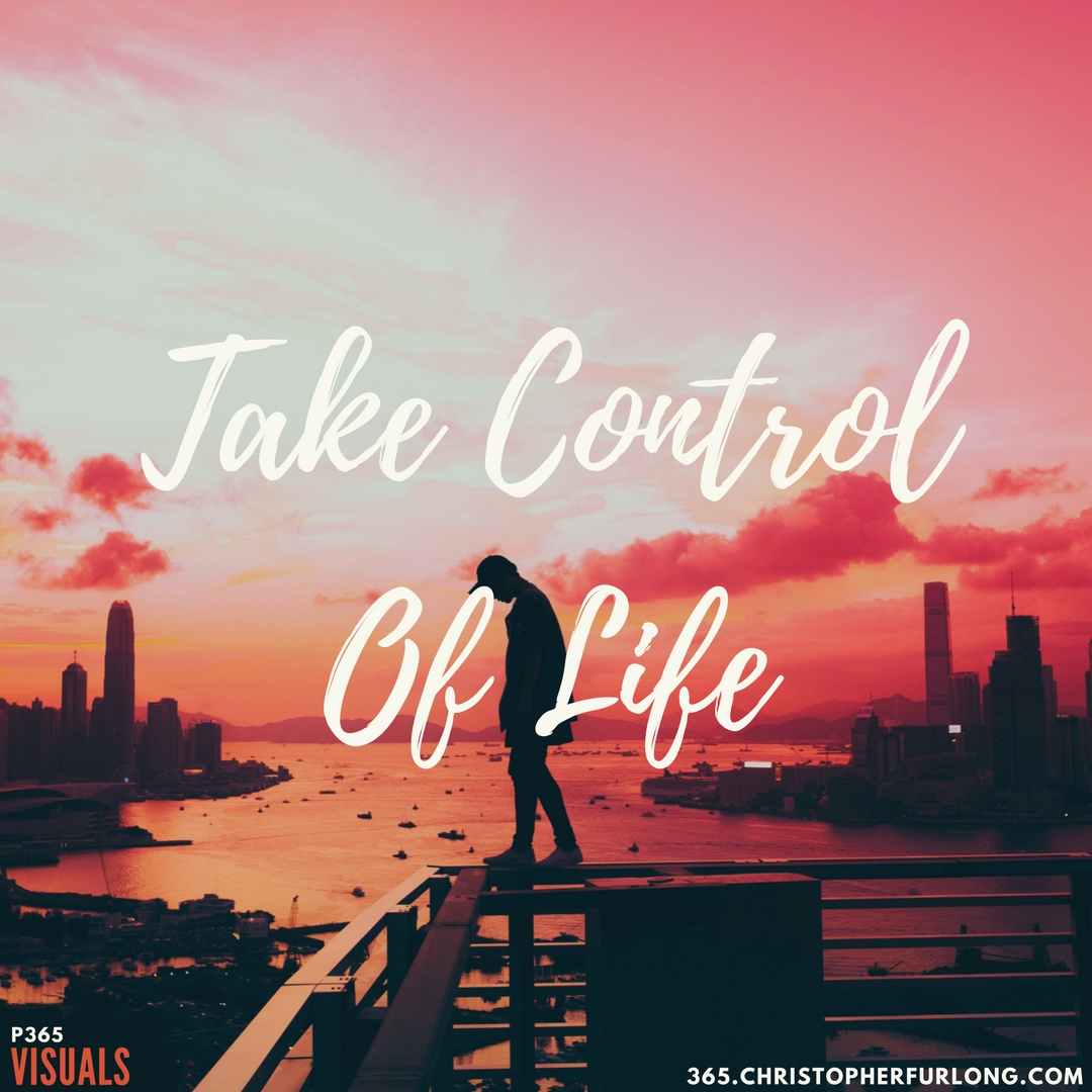 Day #337: Take Control Of Life