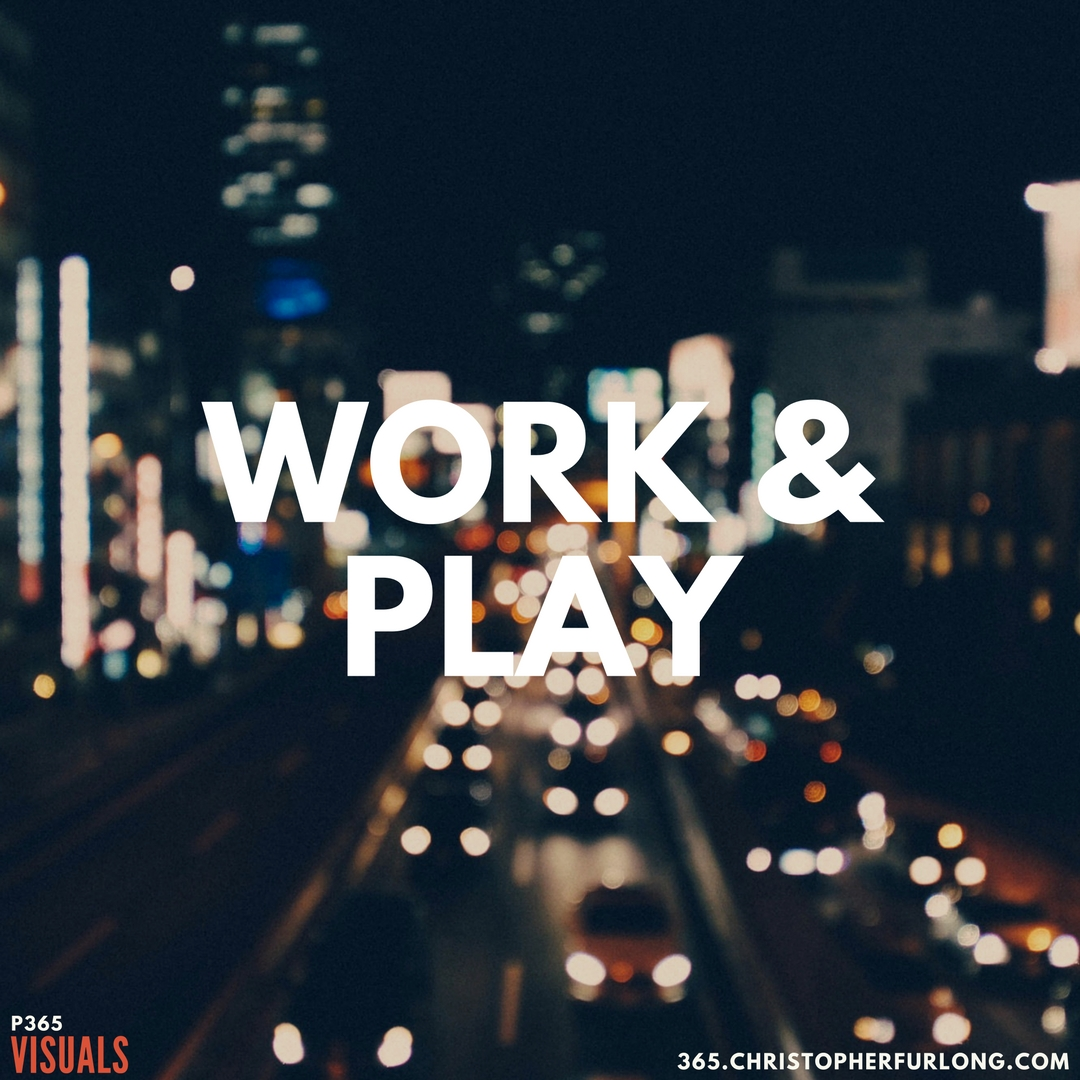 P365 2018: Day #017: Work & Play