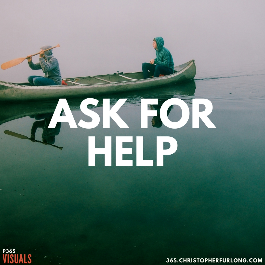 P365 2018: Day #022: Ask For Help