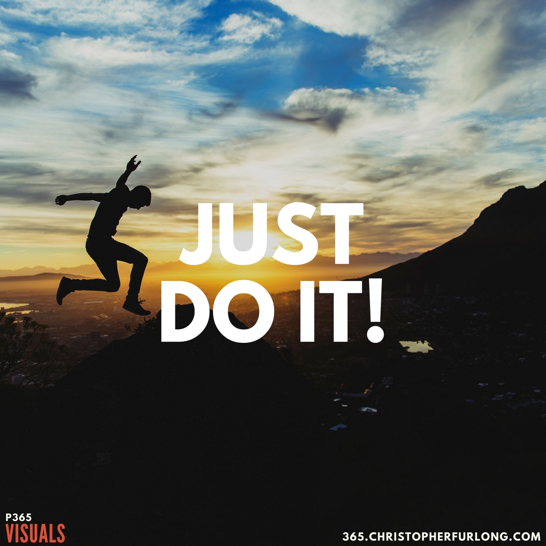 P365 2018: Day #050: Just Do It!