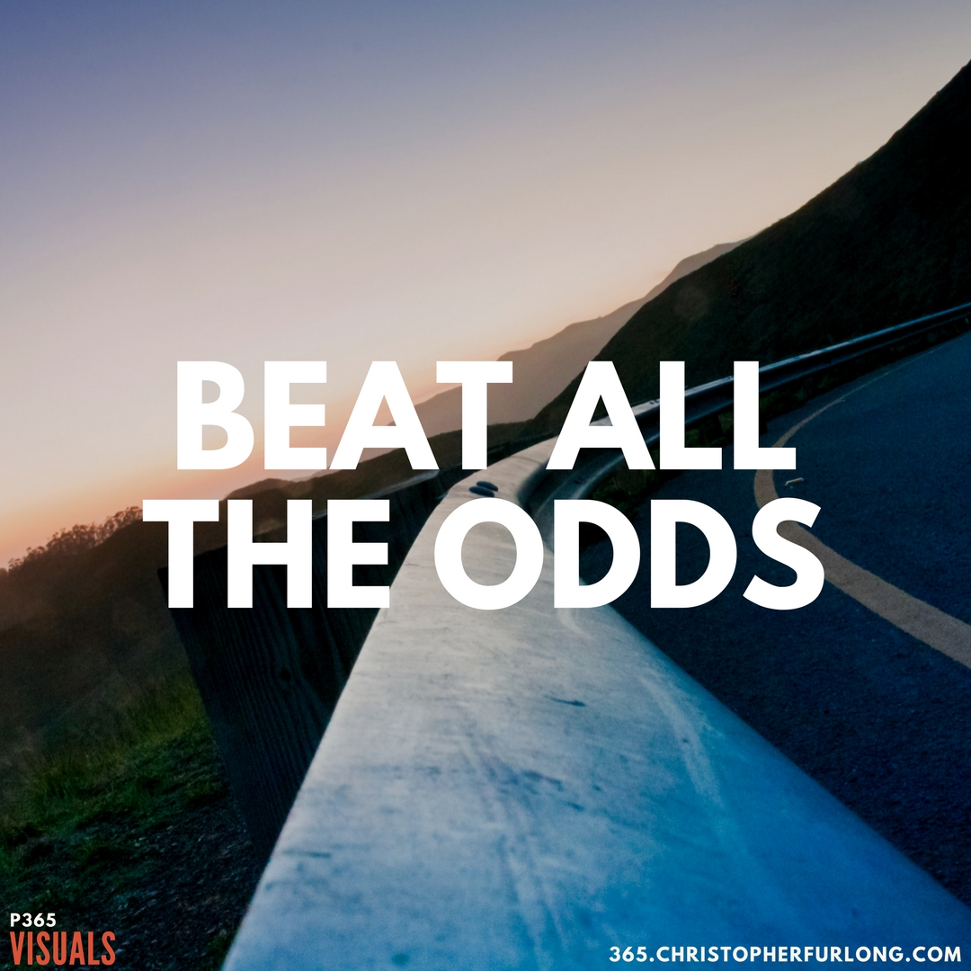 P365 2018: Day #053: Beat All The Odds