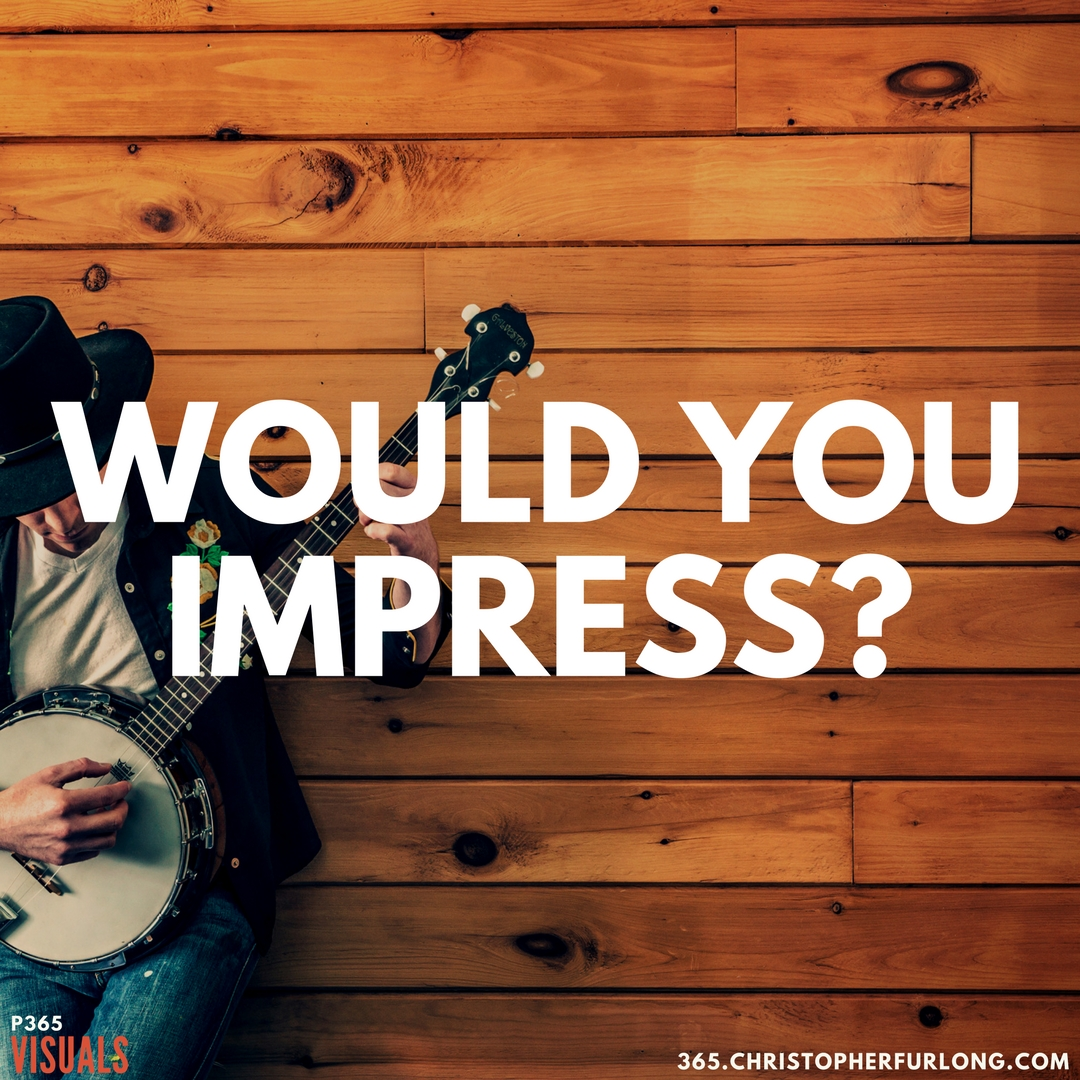 P365 2018: Day #058: Would You Impress
