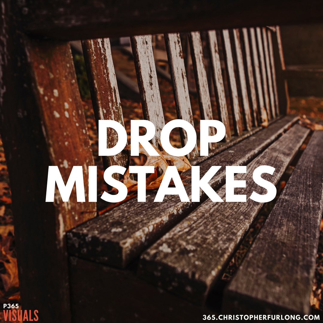 P365 2018: Day #116: Drop Mistakes