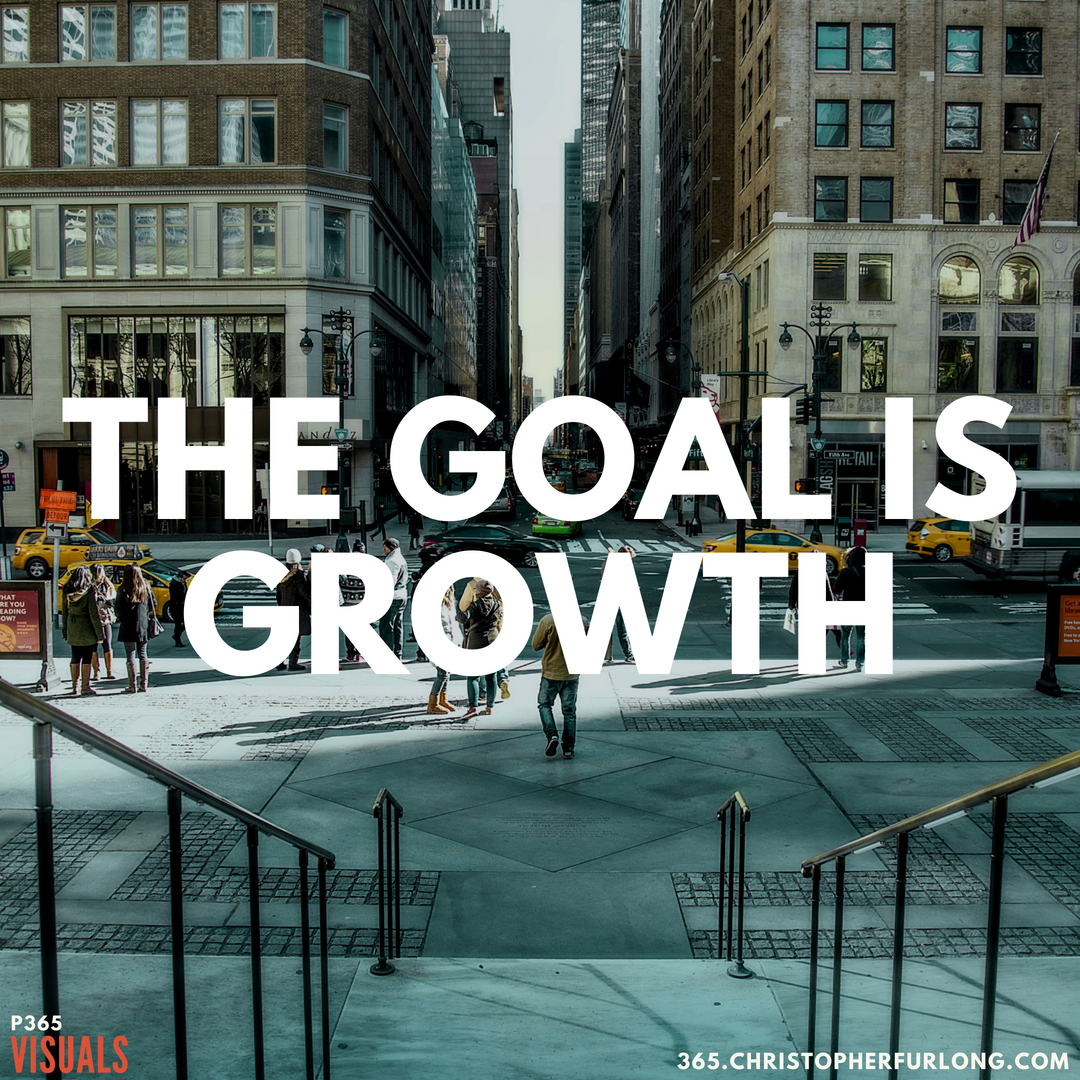 P365 2018: Day #136: The Goal Is Growth