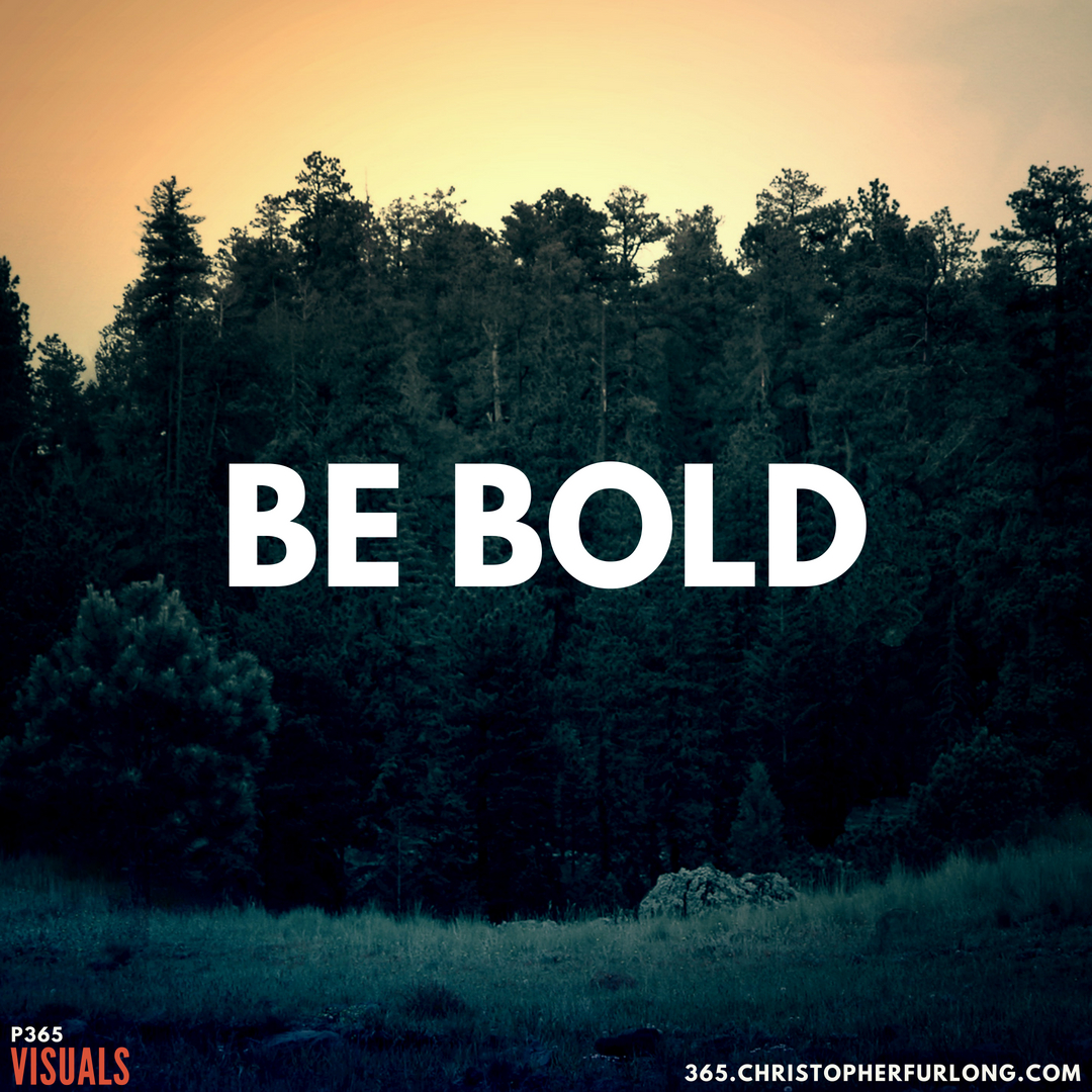 P365 2018: Day #141: Be Bold