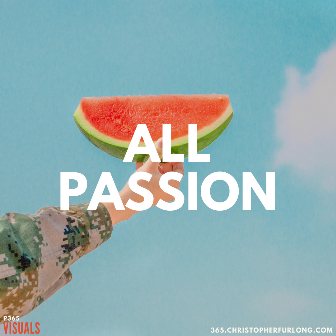 P365 2018: Day #145: All Passion