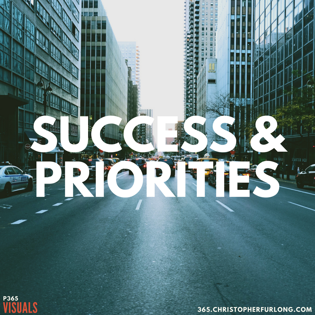 P365 2018: Day #147: Success & Priorities