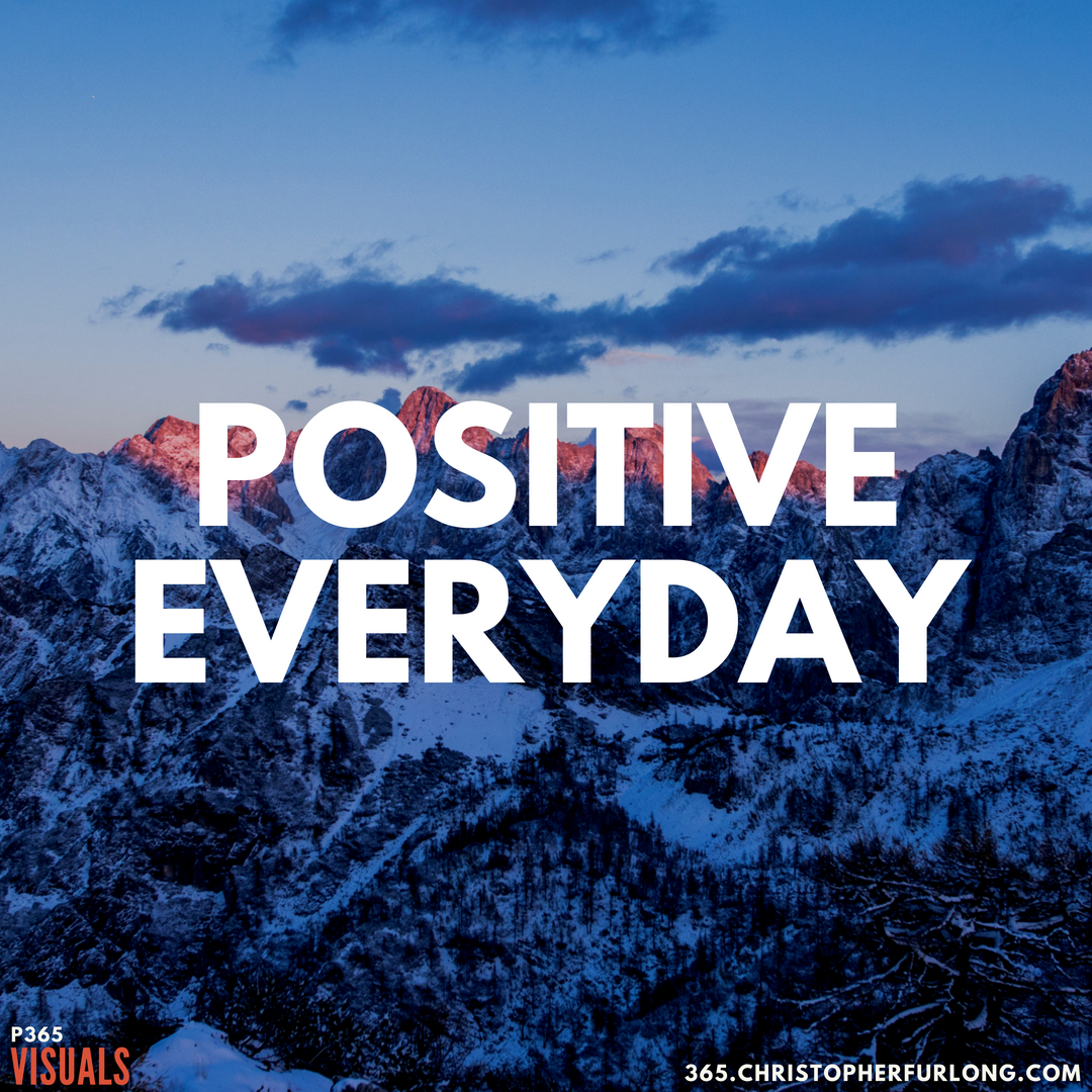 P365 2018: Day #180: Positive Everyday