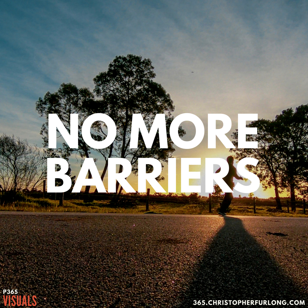 P365 2018: Day #204: No More Barriers
