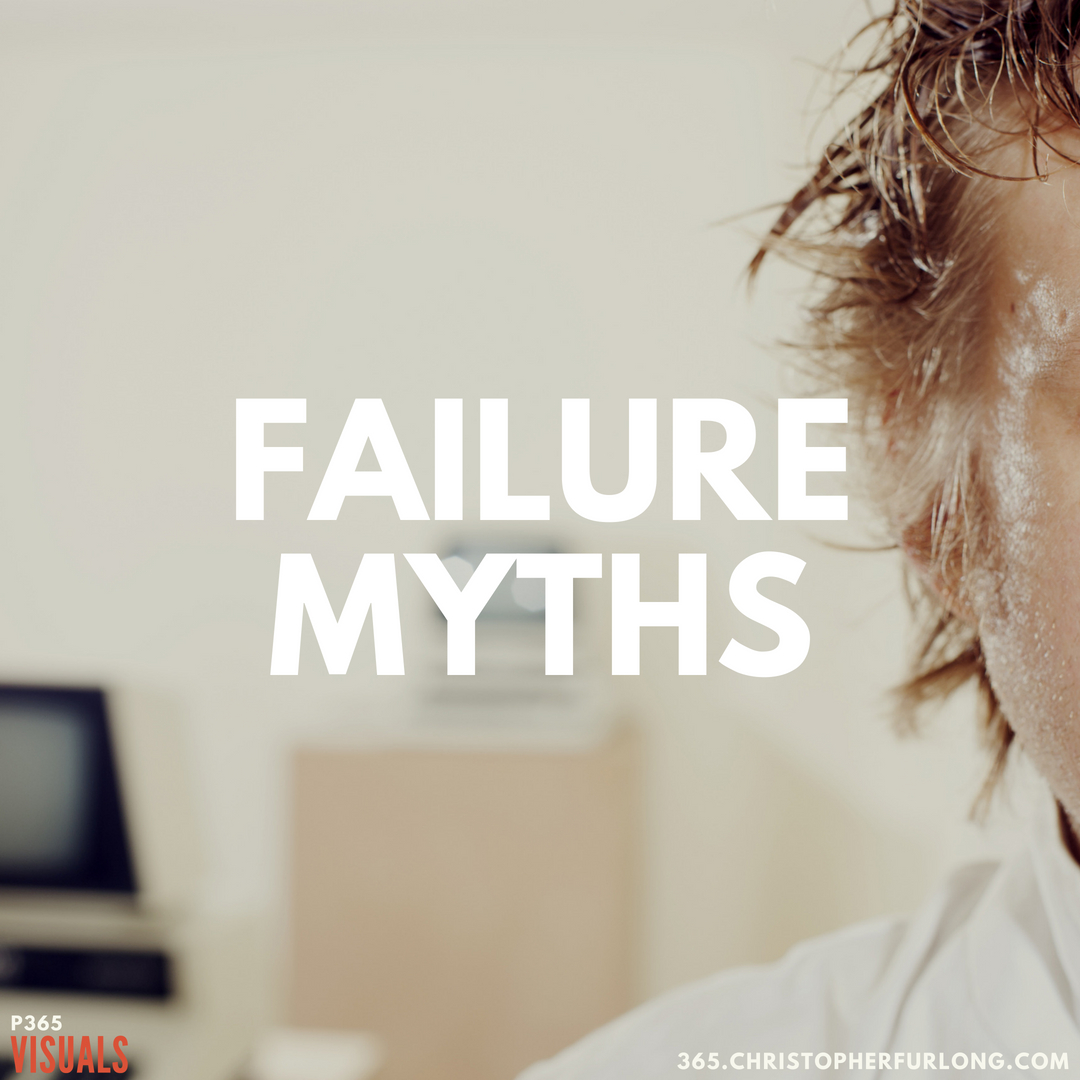 P365 2018: Day #212: Failure Myths…