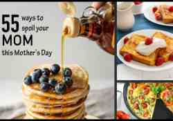 Delicious Ways you can Spoil your Mom this Mother's Day - fantastic breakfast & brunch recipe ideas.