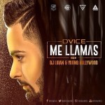 Dvice – Me Llamas (Prod. By DJ Luian & Young Hollywood)