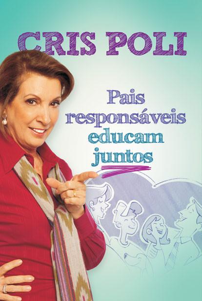 Livro: Pais Responsáveis educam Juntos - (Cris Poli)