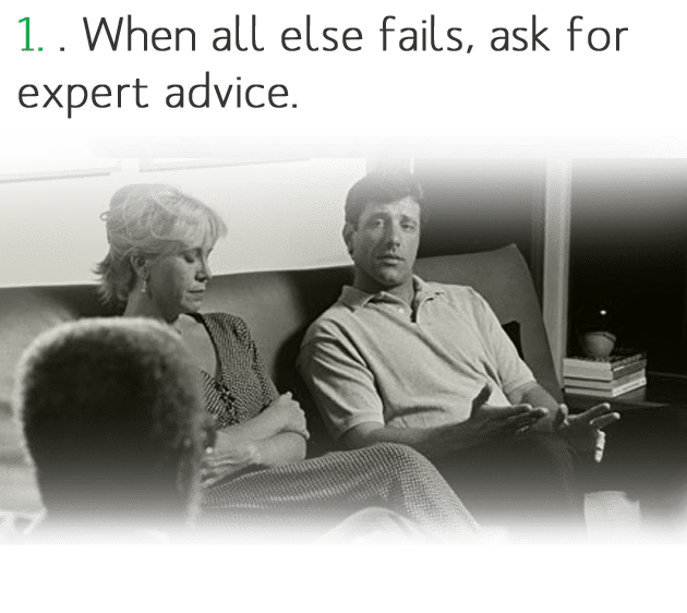 1. When all else fails, ask for expert advice.