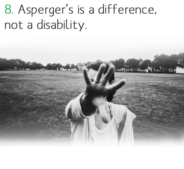 8. Asperger's is a difference, not a disability.