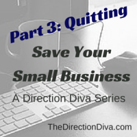 Quitting: Save Your Small Business (Part 3) – A Series by The Direction Diva