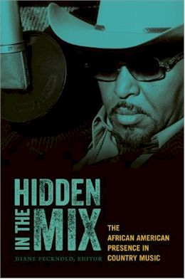 Hidden in the Mix: The African American Presence in Country Music by Diane Pecknold