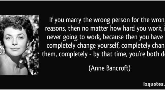 quote-if-you-marry-the-wrong-person-for-the-wrong-reasons-then-no-matter-how-hard-you-work-it-s-never-anne-bancroft-11340