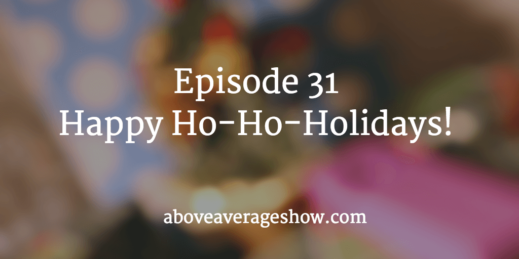 31: Happy Ho-Ho-Holidays!