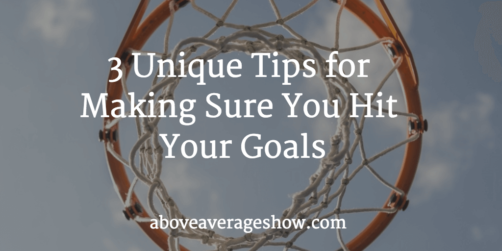3 Unique Tips for Making Sure You Hit Your Goals