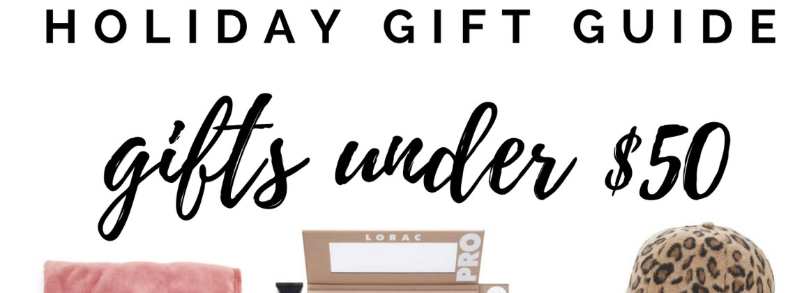 The Ultimate Holiday Gift Guide for Gifts Under $50